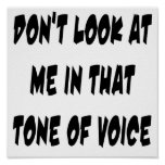 Don't Look At Me In That Tone Of Voice Print