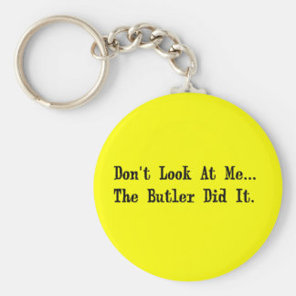 Don't Look at Me The Butler Did It. Keychain