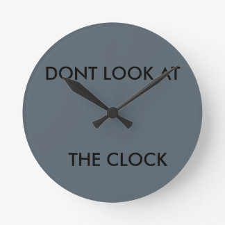 Don't look at the clock! round clock