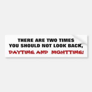 DON'T LOOK BACK joke bumpersticker Bumper Sticker