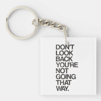 Don't Look Back You're Not Going That Way Keychain