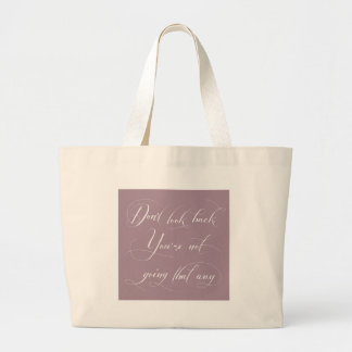 Don't Look Back. You're Not Going That Way. Large Tote Bag