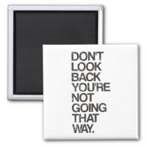 Don't Look Back You're Not Going That Way Magnet