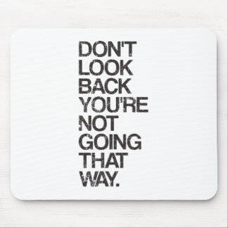 Don't Look Back You're Not Going That Way Mousepad