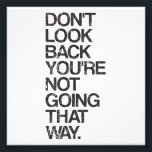 "Don&#39;t Look Back You&#39;re Not Going That Way Photo Print<br><div class=""desc"">Don&#39;t look back...  you&#39;re not going that way.  Wise words indeed!  A great motivational quote and inspirational slogan to keep yourself looking forward to the future,  rather than dwelling in the past.</div>"