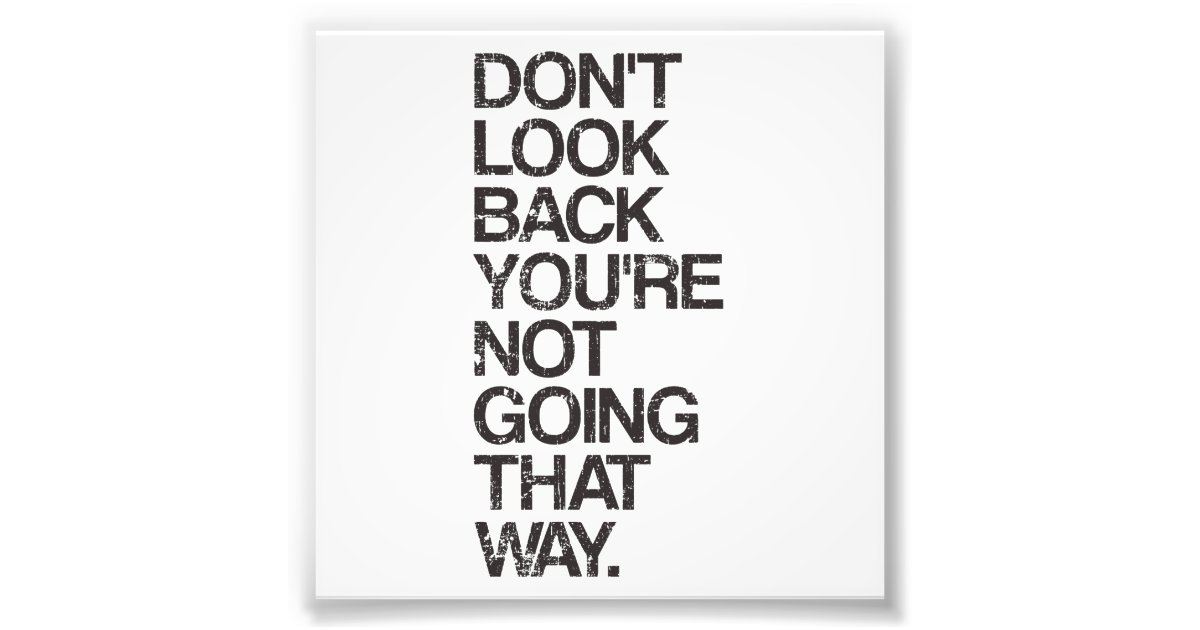 don u0026 39 t look back you u0026 39 re not going that way photo print