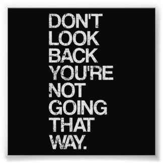 Don't Look Back You're Not Going That Way Photo Print