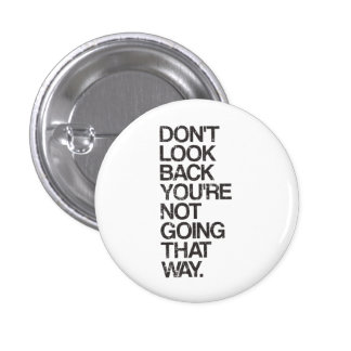 Don't Look Back You're Not Going That Way Pinback Button