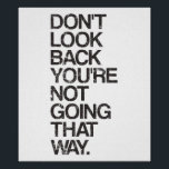 "Don&#39;t Look Back You&#39;re Not Going That Way Poster<br><div class=""desc"">Don&#39;t look back...  you&#39;re not going that way.  Wise words indeed!  A great motivational quote and inspirational slogan to keep yourself looking forward to the future,  rather than dwelling in the past.</div>"