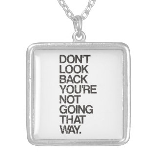 Don't Look Back You're Not Going That Way Silver Plated Necklace