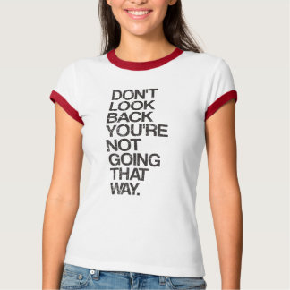 Don't Look Back You're Not Going That Way T Shirt