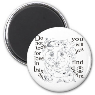 Dont look love in things, you´ll just find desire 2 inch round magnet