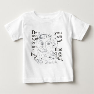 Dont look love in things, you´ll just find desire baby T-Shirt