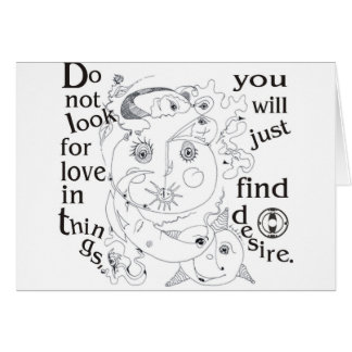 Dont look love in things, you´ll just find desire card