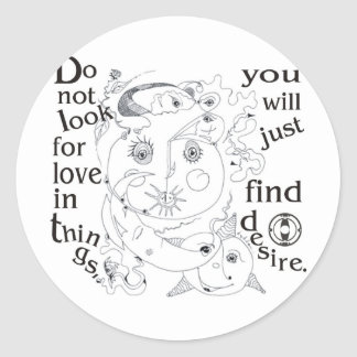 Dont look love in things, you´ll just find desire classic round sticker