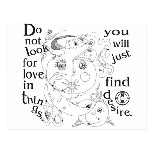 Dont look love in things, you´ll just find desire post cards