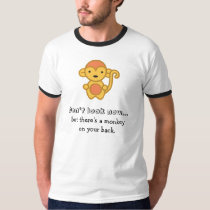 Don't look now, but there's a monkey on your back. T-Shirt