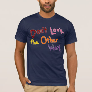 Don't Look the Other Way Shirt