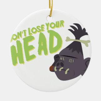 Dont Lose Head Ceramic Ornament