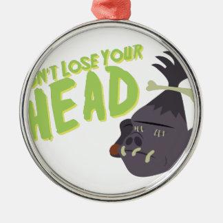 Dont Lose Head Metal Ornament