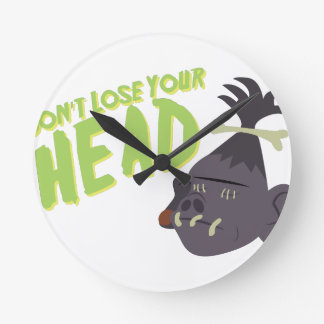 Dont Lose Head Round Clock