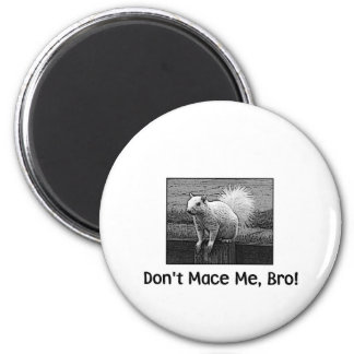 Don't Mace me, Bro! Refrigerator Magnet
