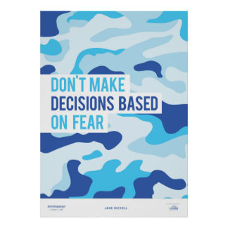 Don't Make Decisions Based on Fear Poster