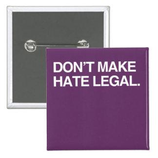DON'T MAKE HATE LEGAL PINBACK BUTTON