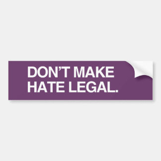 DON'T MAKE HATE LEGAL - .png Bumper Stickers