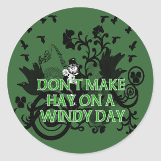 Don't Make Hay On a Windy Day Classic Round Sticker