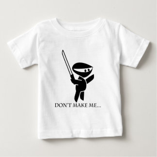 Don't make me!!!!! baby T-Shirt