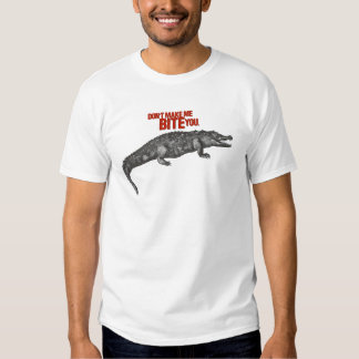 Don't Make Me Bite You. T-Shirt