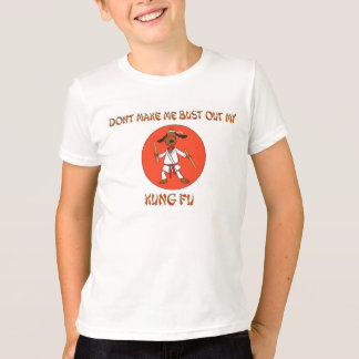 Don't Make Me Bust Out My Kung Fu T-Shirt