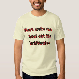 Don't make me bust out the barbiturates! T-Shirt