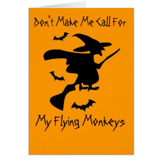Don't Make Me Call For My Flying Monkeys Card