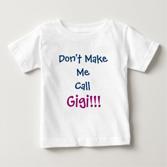 Don 39 t make me call gigi infant t shirt zazzle for Make a photo t shirt