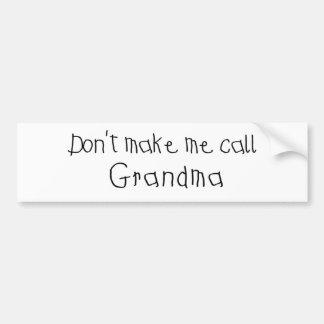 Dont make me call Grandma Bumper Sticker