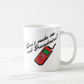 Don't Make Me Call Grandmere! Coffee Mug