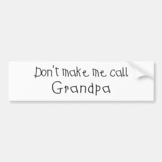 Dont make me call Grandpa Bumper Sticker