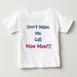 Don't Make Me Call Maw Maw Infant T-Shirt