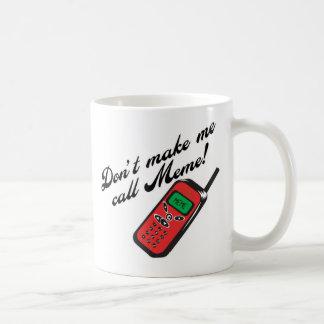 Don't Make me Call Meme! Coffee Mug