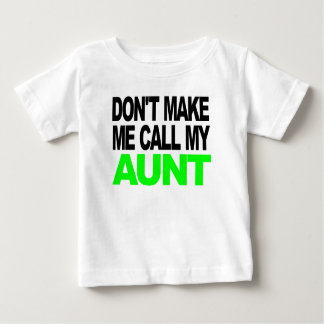 Don't Make Me Call My Aunt Shirt