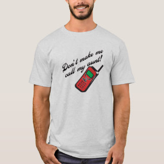 Don't Make Me Call My Aunt! T-Shirt