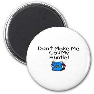 Don't Make Me Call My Auntie 2 Inch Round Magnet