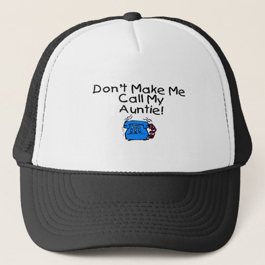 Don't Make Me Call My Auntie Trucker Hat