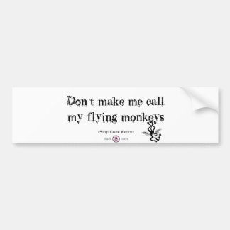 DON'T MAKE ME CALL MY FLYING MONKEYS BUMPER STICKER