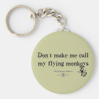 DON'T MAKE ME CALL MY FLYING MONKEYS KEY CHAIN