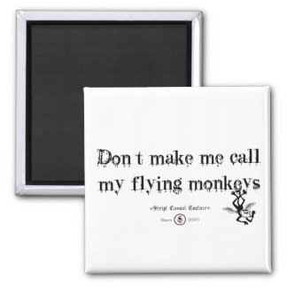 DON'T MAKE ME CALL MY FLYING MONKEYS 2 INCH SQUARE MAGNET