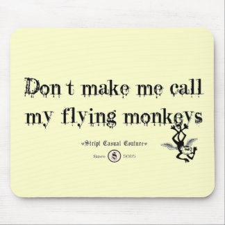 DON'T MAKE ME CALL MY FLYING MONKEYS MOUSE PAD