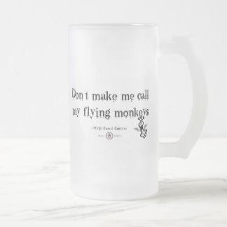 DON'T MAKE ME CALL MY FLYING MONKEYS 16 OZ FROSTED GLASS BEER MUG